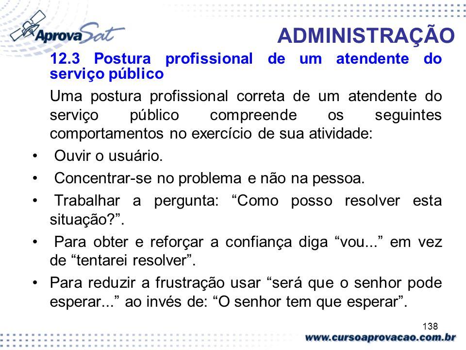 138 ADMINISTRAÇÃO 12.3 Postura profissional de um atendente do serviço público Uma postura profissional correta de um atendente do serviço público com