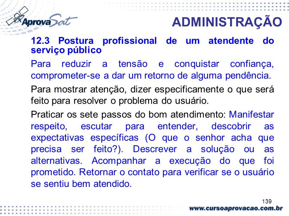 139 ADMINISTRAÇÃO 12.3 Postura profissional de um atendente do serviço público Para reduzir a tensão e conquistar confiança, comprometer-se a dar um r