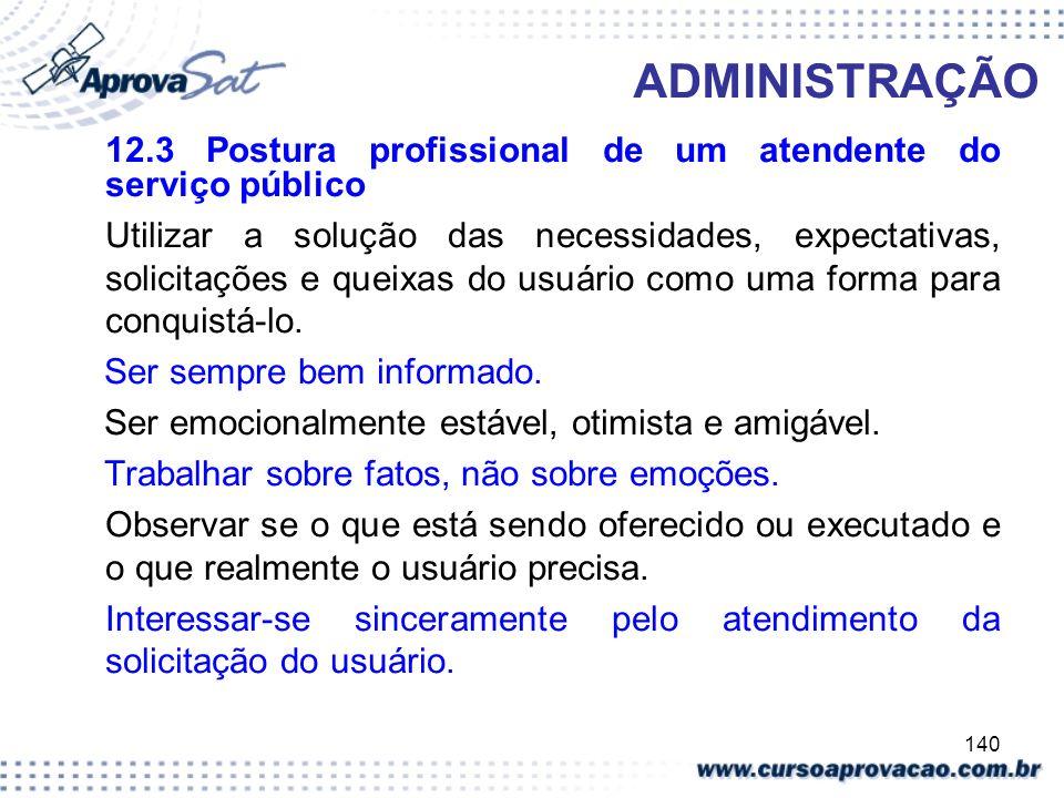140 ADMINISTRAÇÃO 12.3 Postura profissional de um atendente do serviço público Utilizar a solução das necessidades, expectativas, solicitações e queix