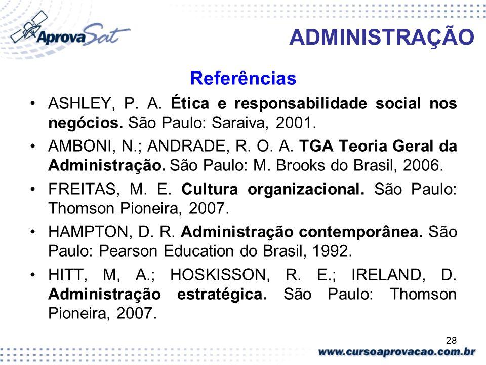 28 ADMINISTRAÇÃO Referências ASHLEY, P. A. Ética e responsabilidade social nos negócios. São Paulo: Saraiva, 2001. AMBONI, N.; ANDRADE, R. O. A. TGA T