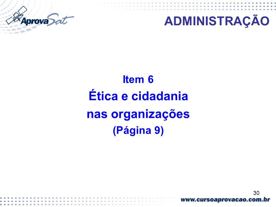 30 ADMINISTRAÇÃO Item 6 Ética e cidadania nas organizações (Página 9)