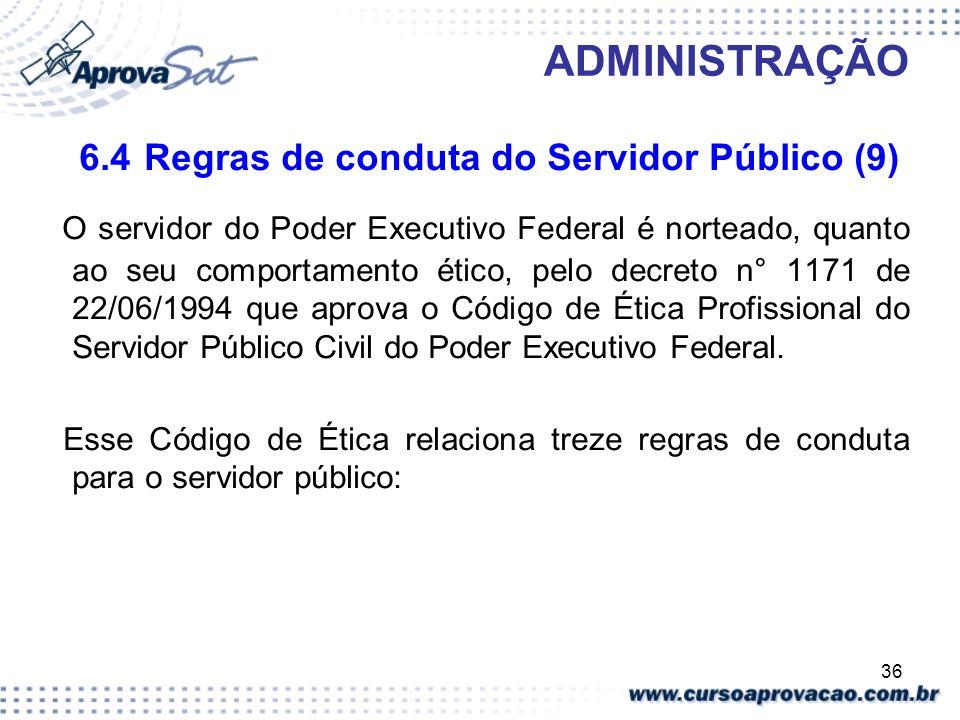 36 ADMINISTRAÇÃO 6.4 Regras de conduta do Servidor Público (9) O servidor do Poder Executivo Federal é norteado, quanto ao seu comportamento ético, pe