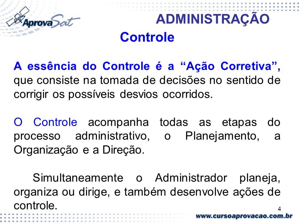 4 ADMINISTRAÇÃO Controle A essência do Controle é a Ação Corretiva, que consiste na tomada de decisões no sentido de corrigir os possíveis desvios oco