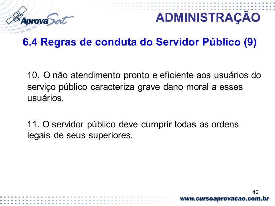 42 ADMINISTRAÇÃO 6.4 Regras de conduta do Servidor Público (9) 10. O não atendimento pronto e eficiente aos usuários do serviço público caracteriza gr
