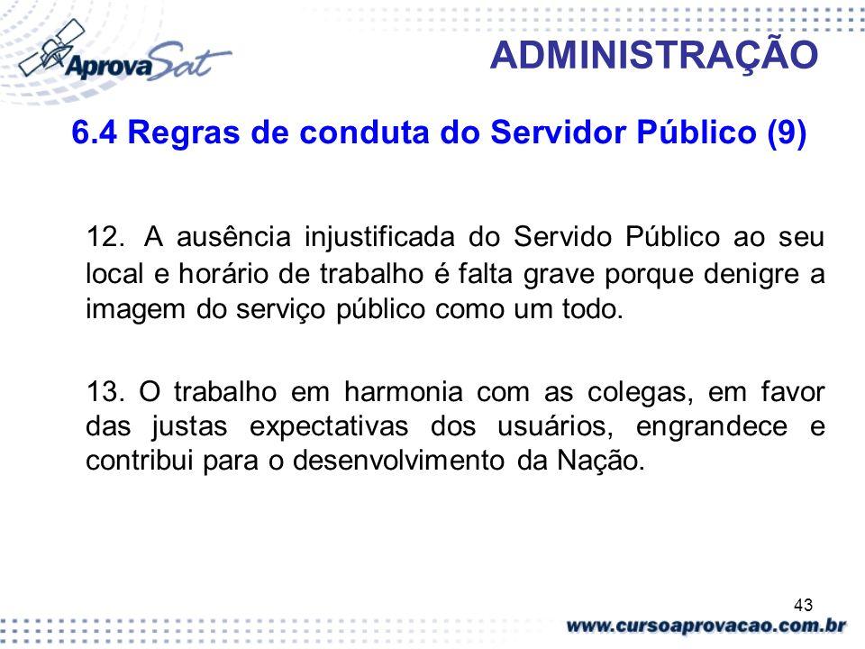 43 ADMINISTRAÇÃO 6.4 Regras de conduta do Servidor Público (9) 12. A ausência injustificada do Servido Público ao seu local e horário de trabalho é fa