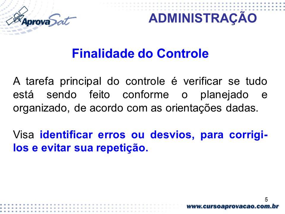 5 ADMINISTRAÇÃO Finalidade do Controle A tarefa principal do controle é verificar se tudo está sendo feito conforme o planejado e organizado, de acord