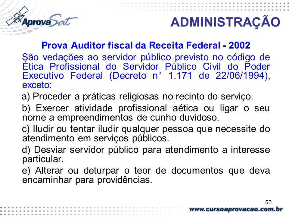 53 ADMINISTRAÇÃO Prova Auditor fiscal da Receita Federal - 2002 São vedações ao servidor público previsto no código de Ética Profissional do Servidor
