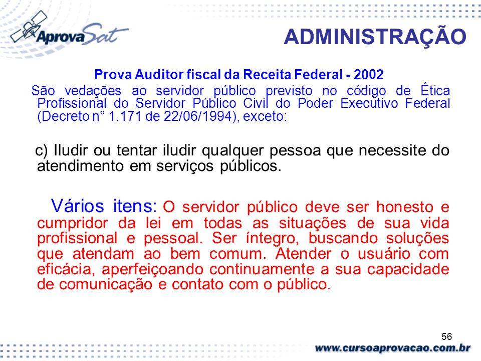 56 ADMINISTRAÇÃO Prova Auditor fiscal da Receita Federal - 2002 São vedações ao servidor público previsto no código de Ética Profissional do Servidor