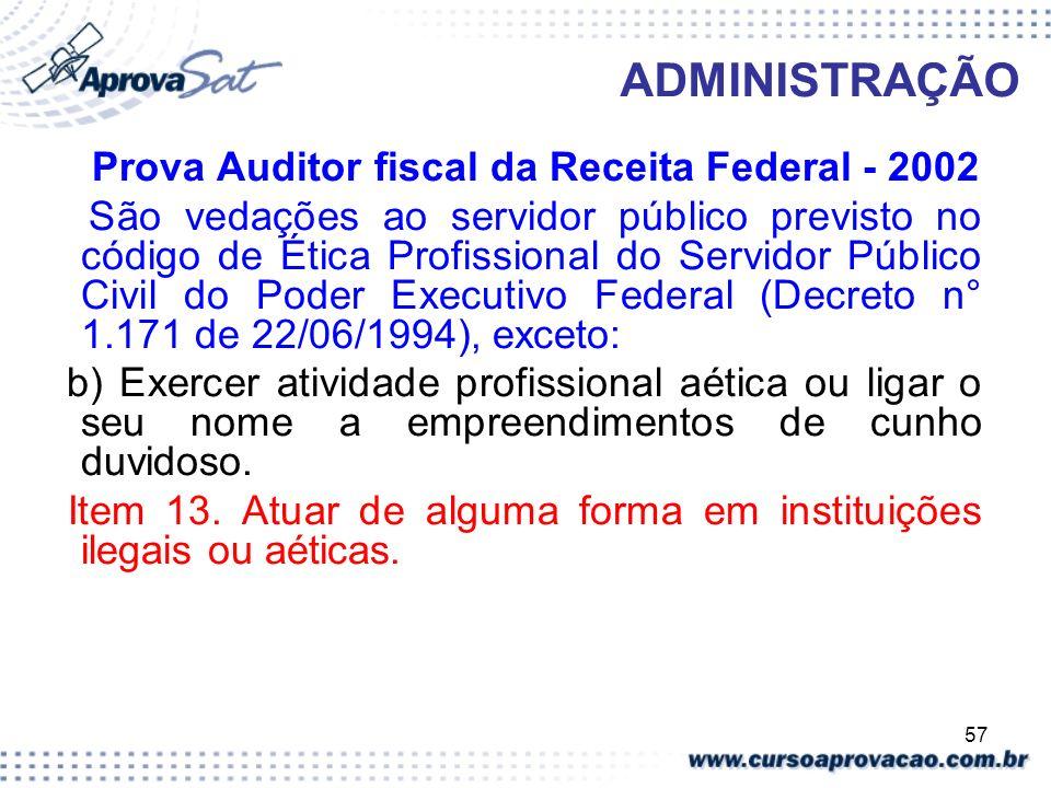 57 ADMINISTRAÇÃO Prova Auditor fiscal da Receita Federal - 2002 São vedações ao servidor público previsto no código de Ética Profissional do Servidor