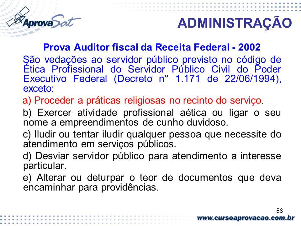 58 ADMINISTRAÇÃO Prova Auditor fiscal da Receita Federal - 2002 São vedações ao servidor público previsto no código de Ética Profissional do Servidor