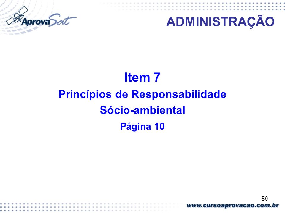 59 ADMINISTRAÇÃO Item 7 Princípios de Responsabilidade Sócio-ambiental Página 10