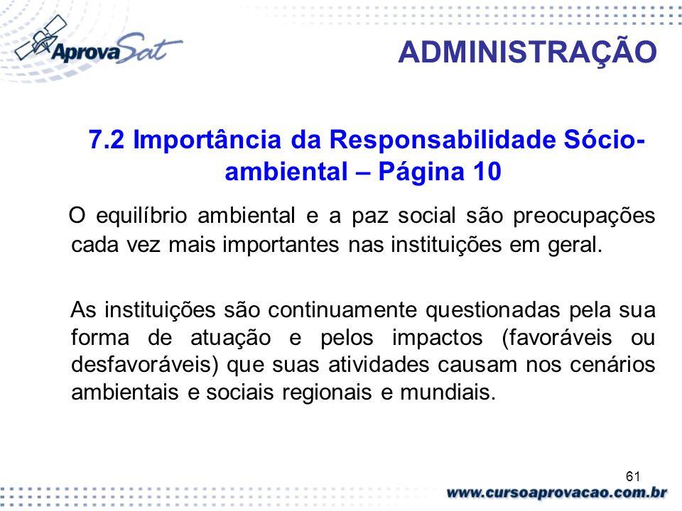 61 ADMINISTRAÇÃO 7.2 Importância da Responsabilidade Sócio- ambiental – Página 10 O equilíbrio ambiental e a paz social são preocupações cada vez mais