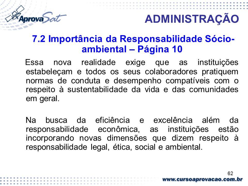 62 ADMINISTRAÇÃO 7.2 Importância da Responsabilidade Sócio- ambiental – Página 10 Essa nova realidade exige que as instituições estabeleçam e todos os