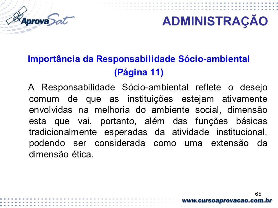 65 ADMINISTRAÇÃO Importância da Responsabilidade Sócio-ambiental (Página 11) A Responsabilidade Sócio-ambiental reflete o desejo comum de que as insti