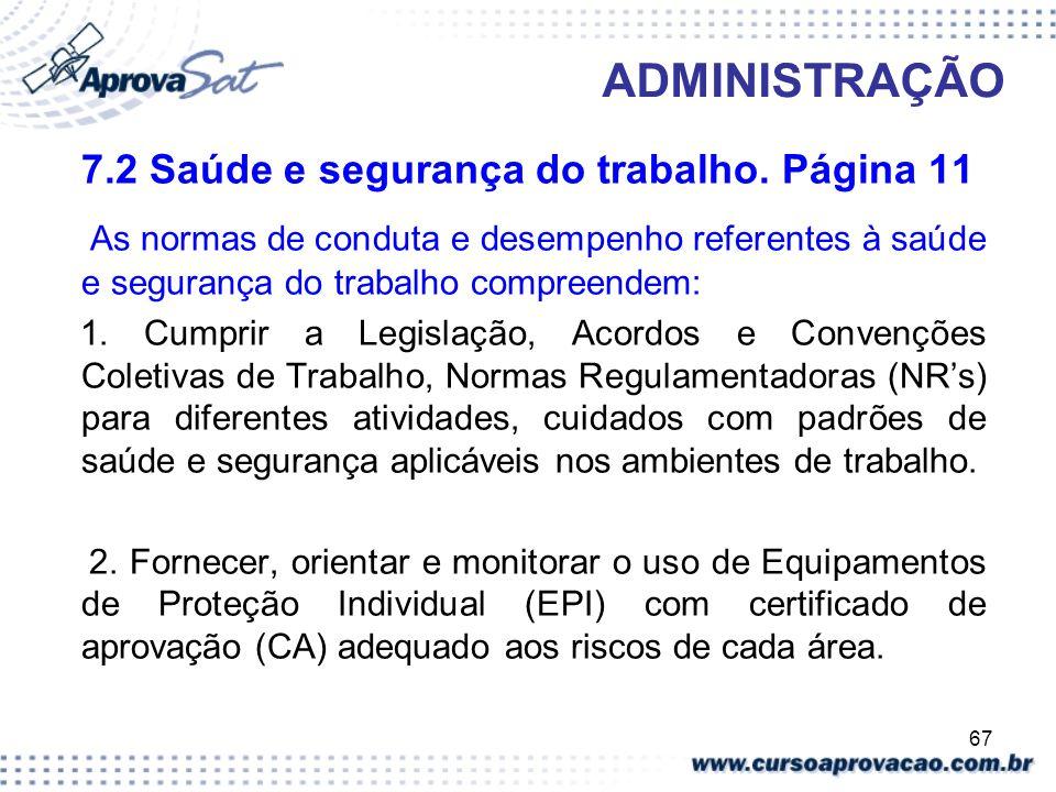 67 ADMINISTRAÇÃO 7.2 Saúde e segurança do trabalho. Página 11 As normas de conduta e desempenho referentes à saúde e segurança do trabalho compreendem