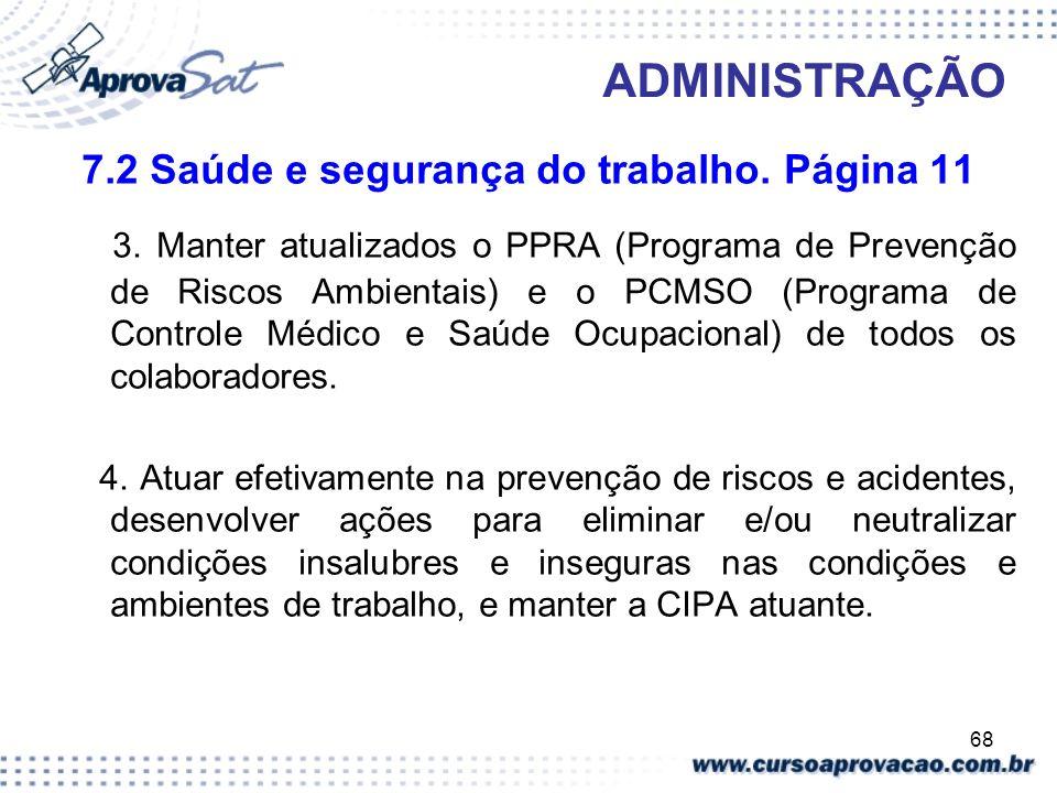 68 ADMINISTRAÇÃO 7.2 Saúde e segurança do trabalho. Página 11 3. Manter atualizados o PPRA (Programa de Prevenção de Riscos Ambientais) e o PCMSO (Pro