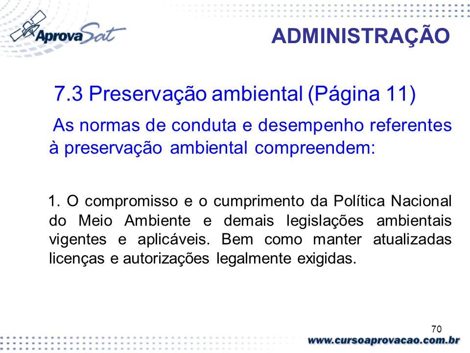 70 ADMINISTRAÇÃO 7.3 Preservação ambiental (Página 11) As normas de conduta e desempenho referentes à preservação ambiental compreendem: 1. O compromi