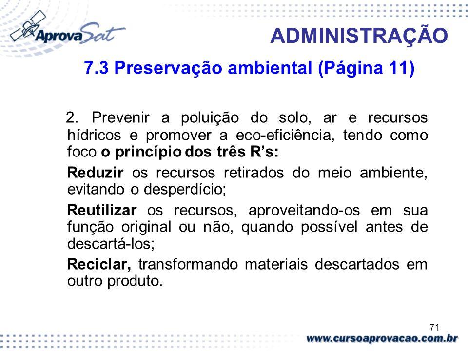 71 ADMINISTRAÇÃO 7.3 Preservação ambiental (Página 11) 2. Prevenir a poluição do solo, ar e recursos hídricos e promover a eco-eficiência, tendo como