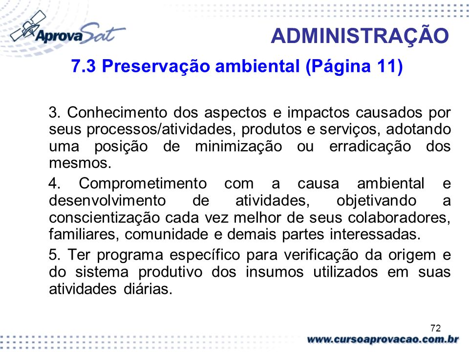 72 ADMINISTRAÇÃO 7.3 Preservação ambiental (Página 11) 3. Conhecimento dos aspectos e impactos causados por seus processos/atividades, produtos e serv