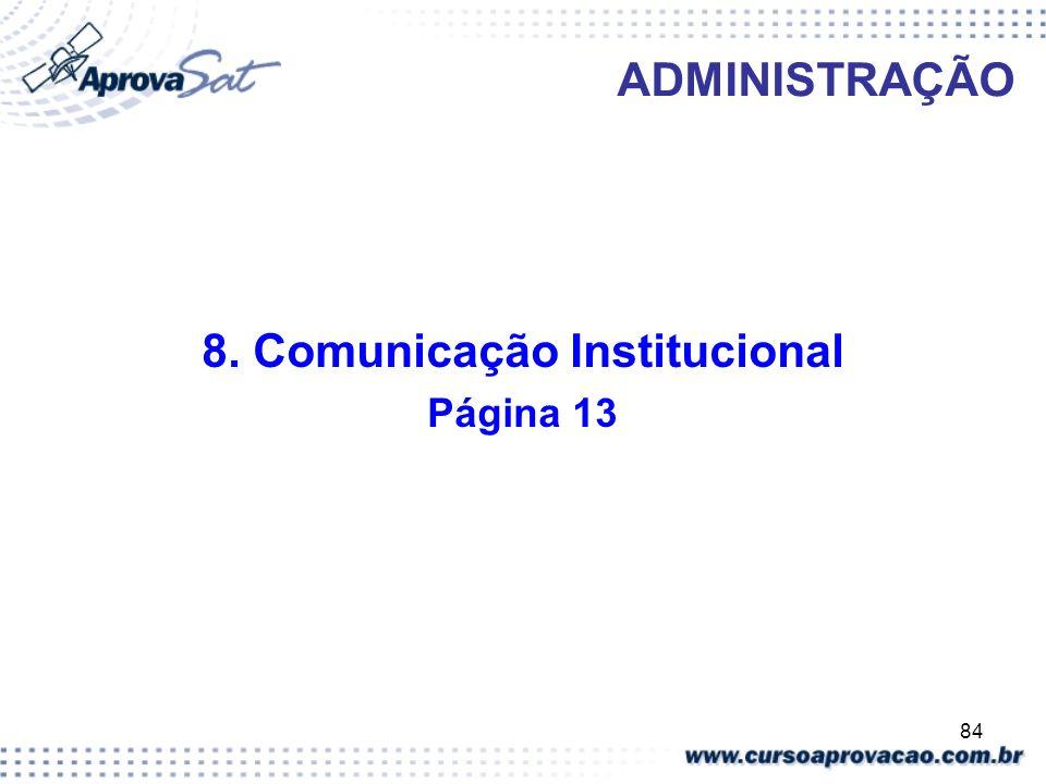 84 ADMINISTRAÇÃO 8. Comunicação Institucional Página 13