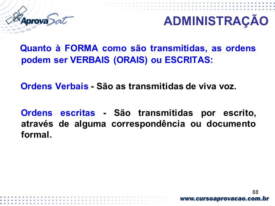 88 ADMINISTRAÇÃO Quanto à FORMA como são transmitidas, as ordens podem ser VERBAIS (ORAIS) ou ESCRITAS: Ordens Verbais - São as transmitidas de viva v