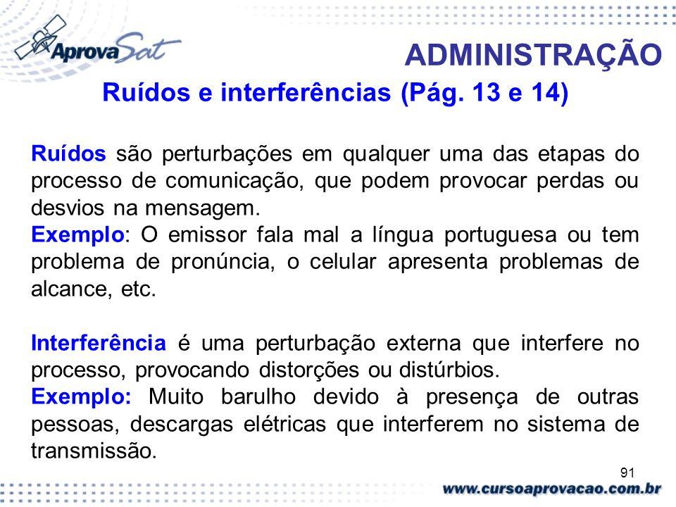 91 ADMINISTRAÇÃO Ruídos e interferências (Pág. 13 e 14) Ruídos são perturbações em qualquer uma das etapas do processo de comunicação, que podem provo