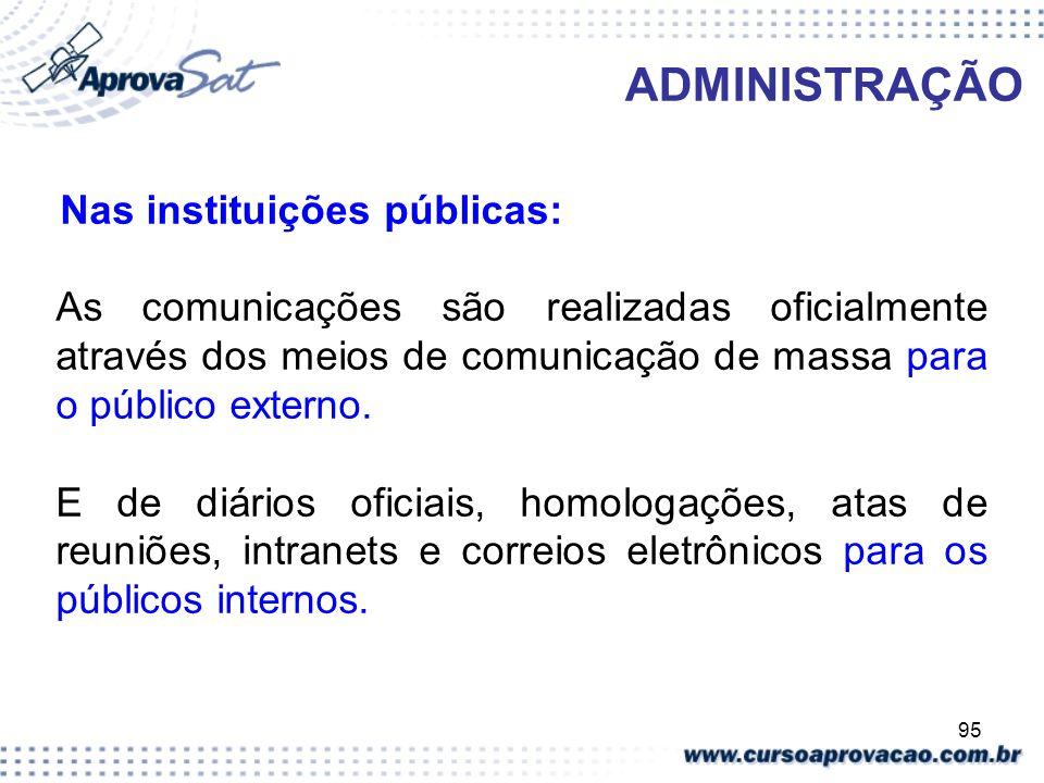 95 ADMINISTRAÇÃO Nas instituições públicas: As comunicações são realizadas oficialmente através dos meios de comunicação de massa para o público exter