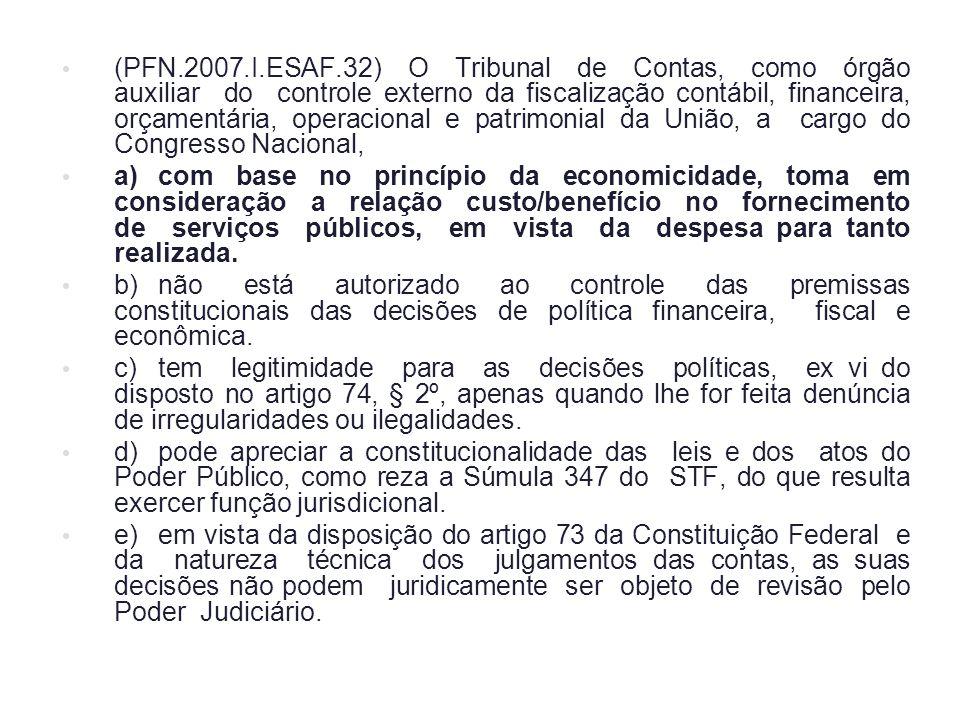 (PFN.2007.I.ESAF.32) O Tribunal de Contas, como órgão auxiliar do controle externo da fiscalização contábil, financeira, orçamentária, operacional e p