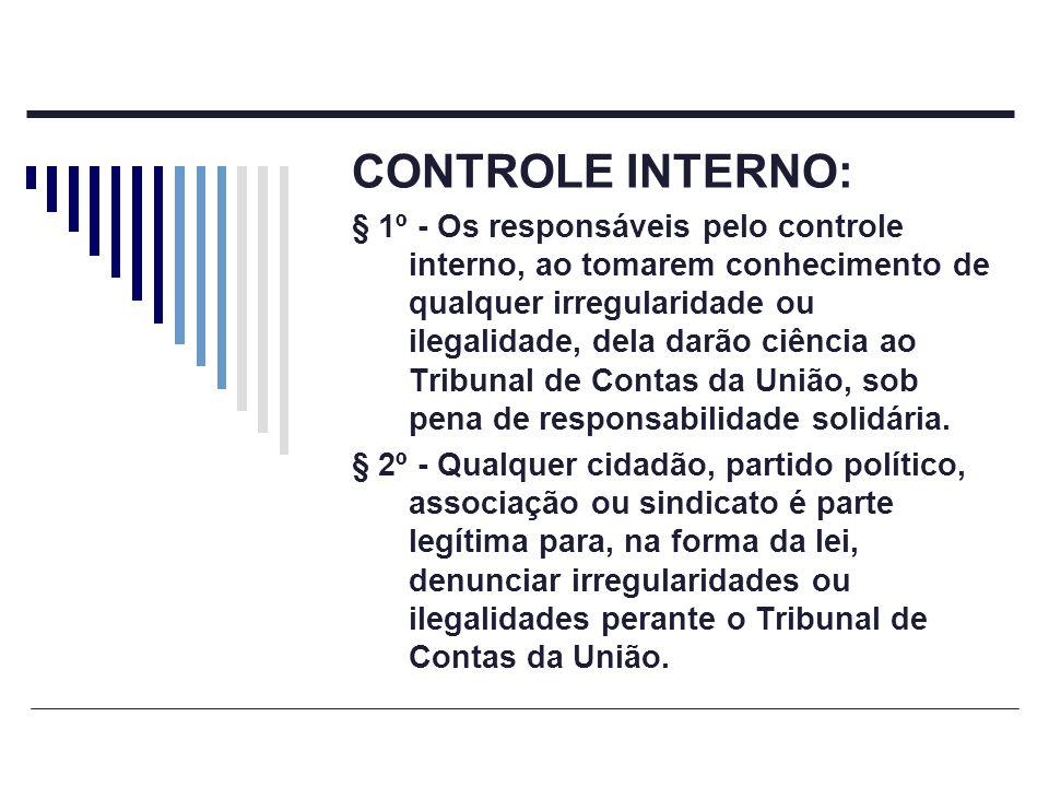 CONTROLE INTERNO: § 1º - Os responsáveis pelo controle interno, ao tomarem conhecimento de qualquer irregularidade ou ilegalidade, dela darão ciência