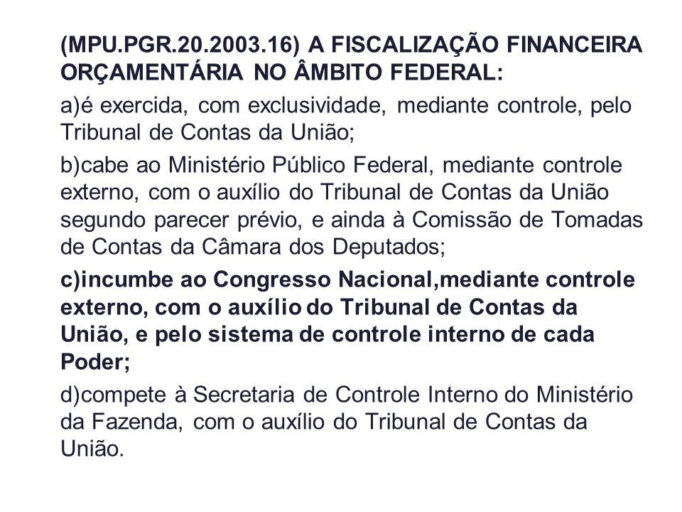 (MPU.PGR.20.2003.16) A FISCALIZAÇÃO FINANCEIRA ORÇAMENTÁRIA NO ÂMBITO FEDERAL: a)é exercida, com exclusividade, mediante controle, pelo Tribunal de Co