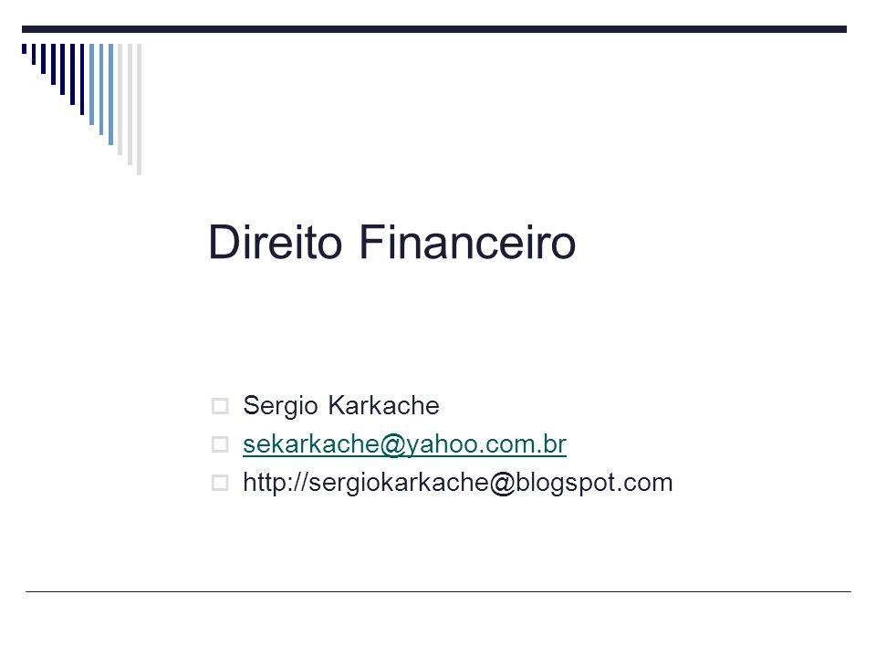 Direito Financeiro Sergio Karkache sekarkache@yahoo.com.br http://sergiokarkache@blogspot.com