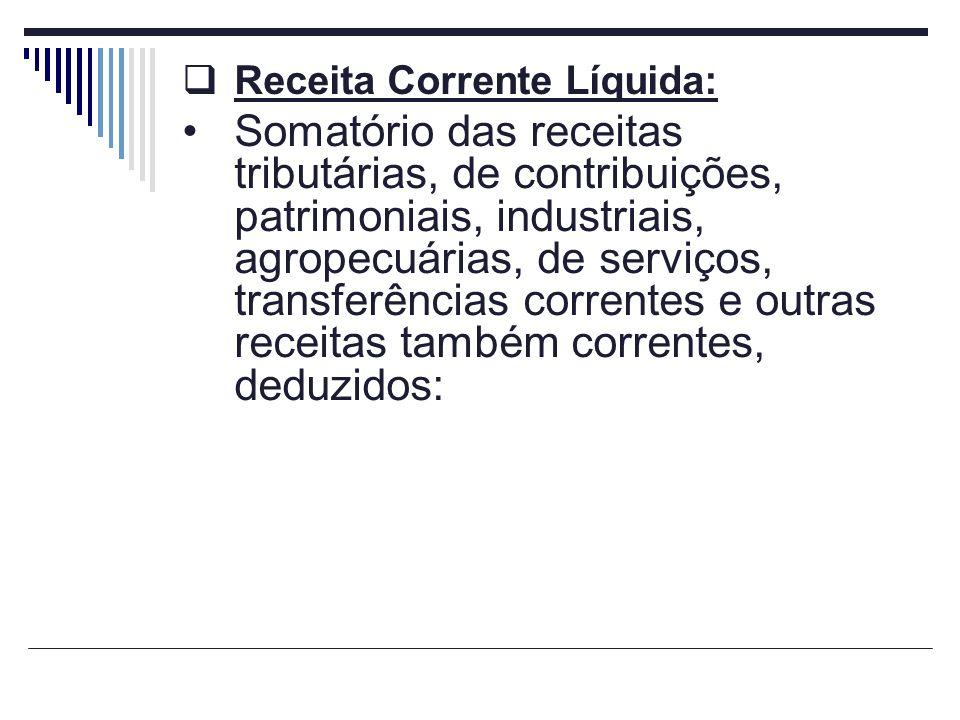 Receita Corrente Líquida: Somatório das receitas tributárias, de contribuições, patrimoniais, industriais, agropecuárias, de serviços, transferências