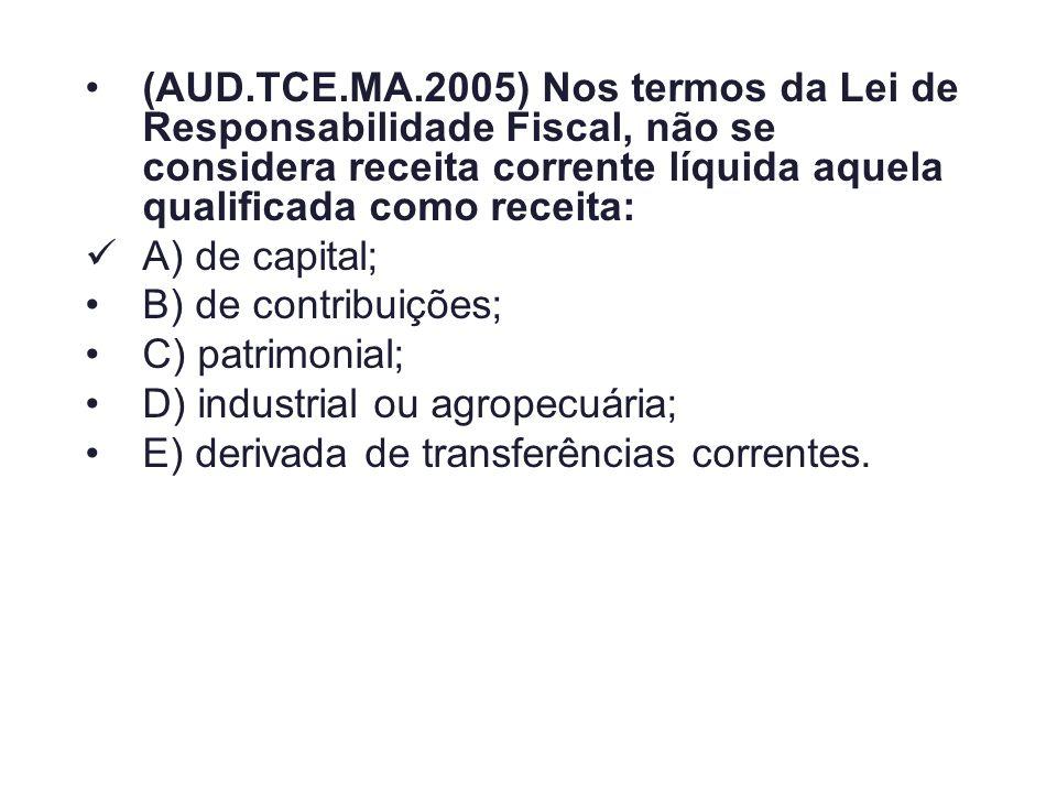 (AUD.TCE.MA.2005) Nos termos da Lei de Responsabilidade Fiscal, não se considera receita corrente líquida aquela qualificada como receita: A) de capit