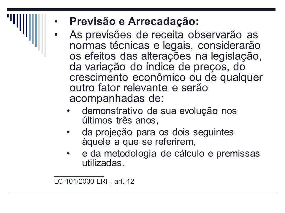 Previsão e Arrecadação: As previsões de receita observarão as normas técnicas e legais, considerarão os efeitos das alterações na legislação, da varia