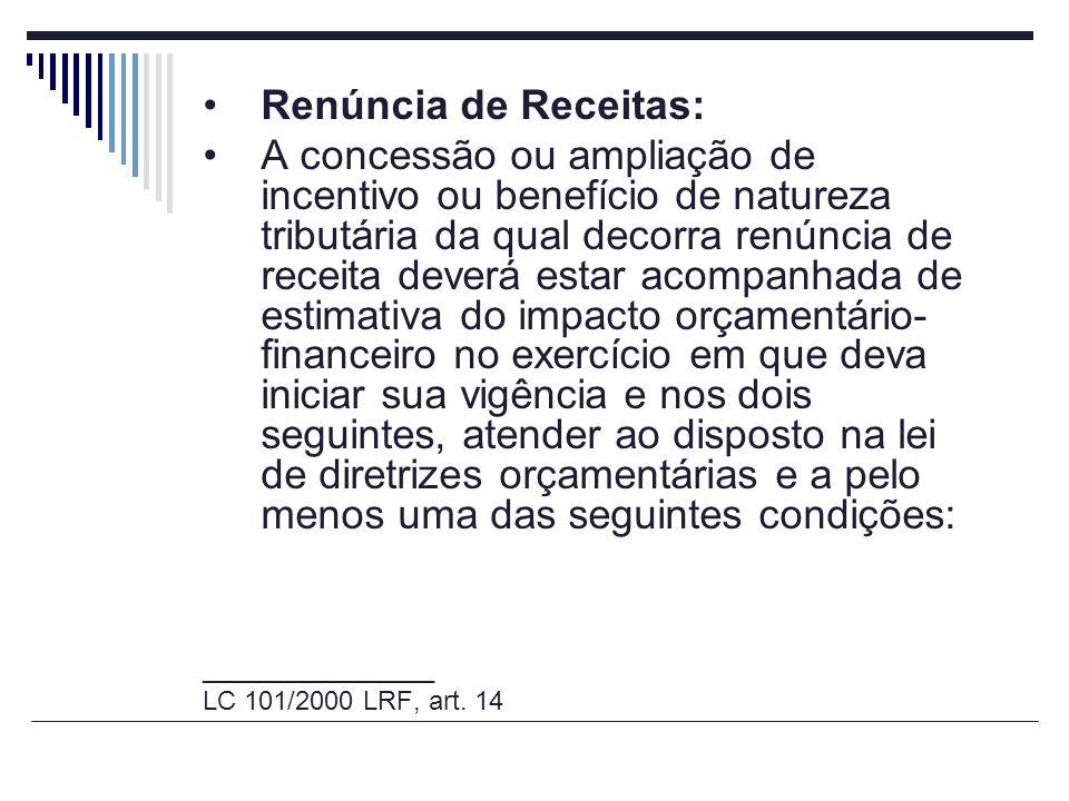 Renúncia de Receitas: A concessão ou ampliação de incentivo ou benefício de natureza tributária da qual decorra renúncia de receita deverá estar acomp