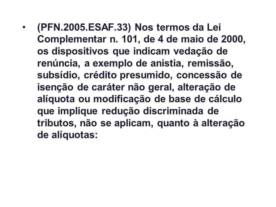 (PFN.2005.ESAF.33) Nos termos da Lei Complementar n. 101, de 4 de maio de 2000, os dispositivos que indicam vedação de renúncia, a exemplo de anistia,