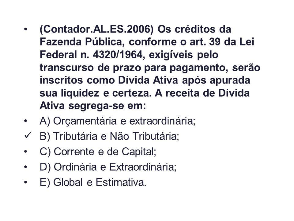 (Contador.AL.ES.2006) Os créditos da Fazenda Pública, conforme o art. 39 da Lei Federal n. 4320/1964, exigíveis pelo transcurso de prazo para pagament