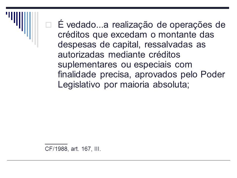 É vedado...a realização de operações de créditos que excedam o montante das despesas de capital, ressalvadas as autorizadas mediante créditos suplemen
