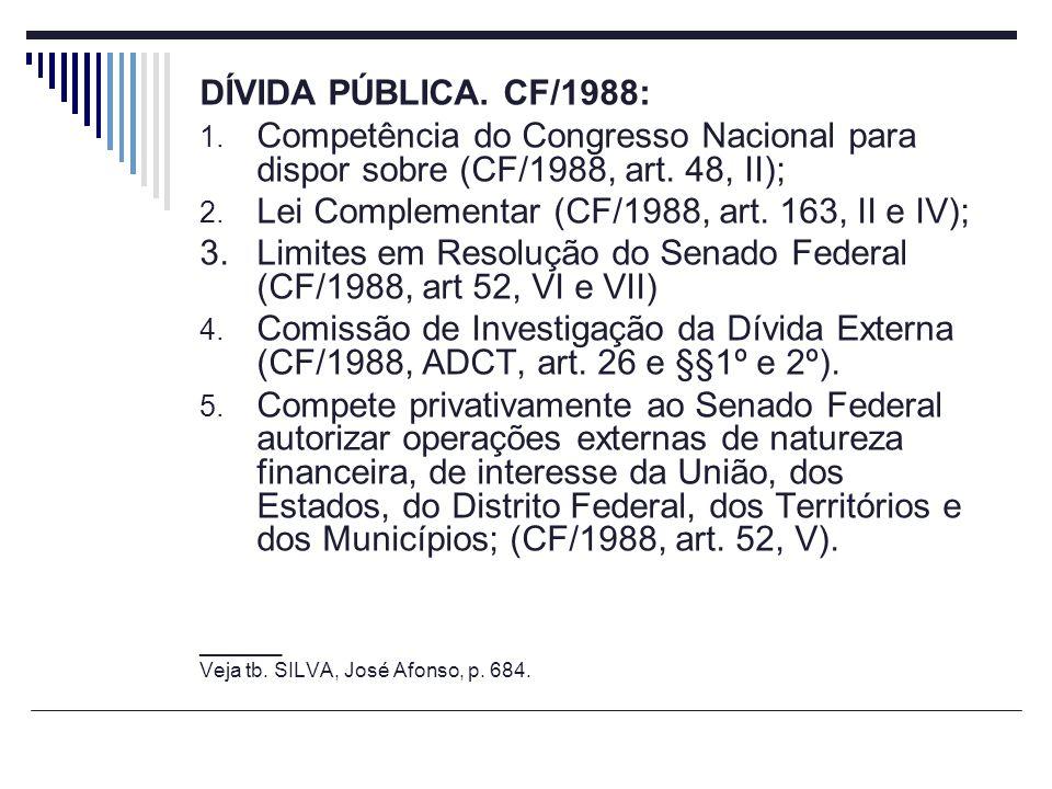 DÍVIDA PÚBLICA. CF/1988: 1. Competência do Congresso Nacional para dispor sobre (CF/1988, art. 48, II); 2. Lei Complementar (CF/1988, art. 163, II e I