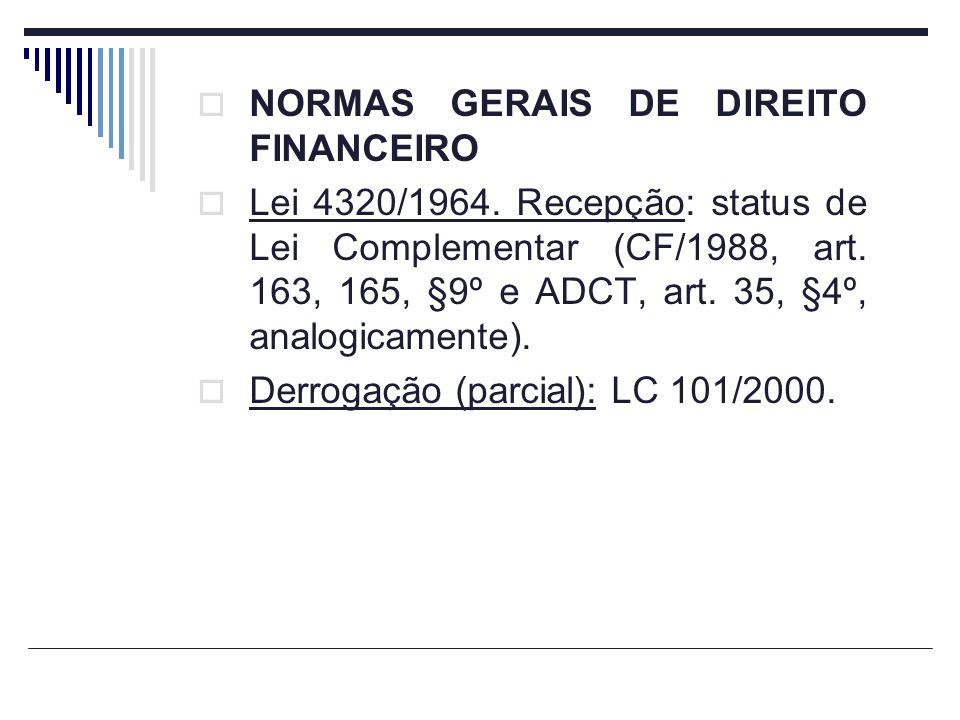 NORMAS GERAIS DE DIREITO FINANCEIRO Lei 4320/1964. Recepção: status de Lei Complementar (CF/1988, art. 163, 165, §9º e ADCT, art. 35, §4º, analogicame