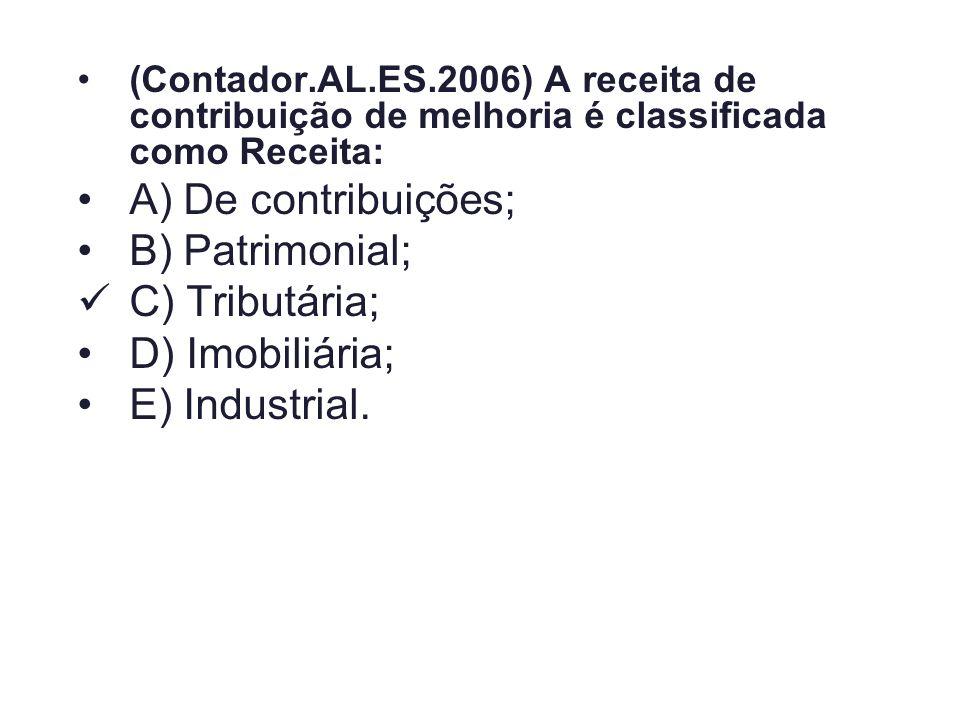 (Contador.AL.ES.2006) A receita de contribuição de melhoria é classificada como Receita: A) De contribuições; B) Patrimonial; C) Tributária; D) Imobil