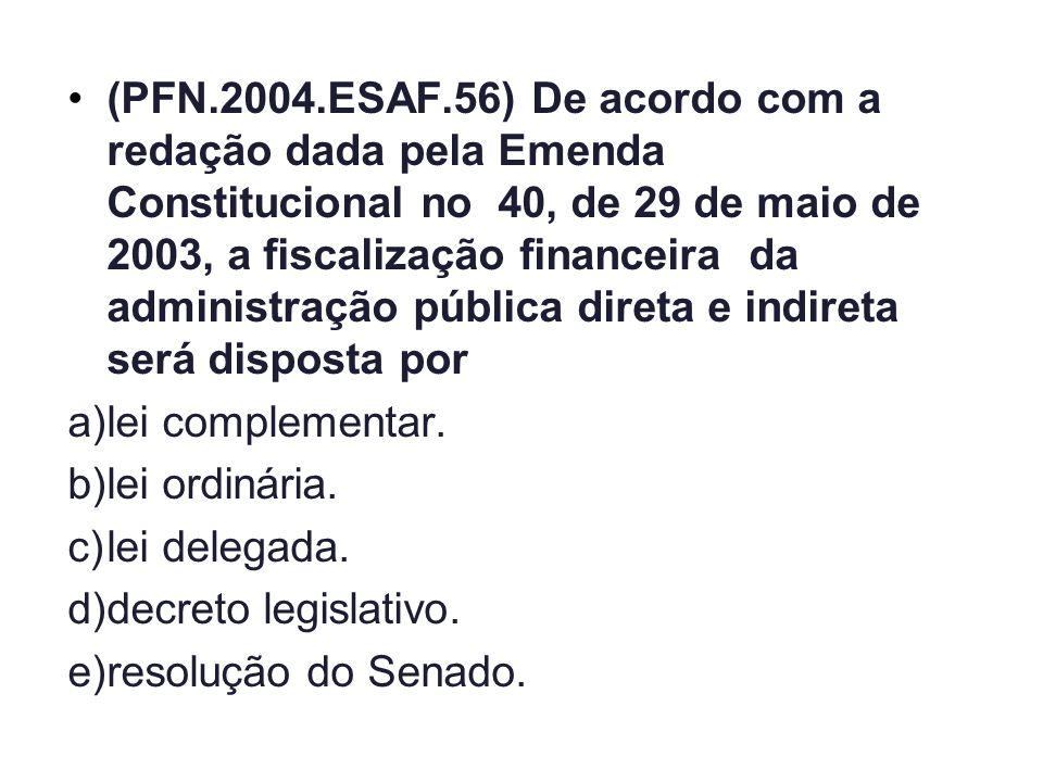 (PFN.2004.ESAF.56) De acordo com a redação dada pela Emenda Constitucional no 40, de 29 de maio de 2003, a fiscalização financeira da administração pú