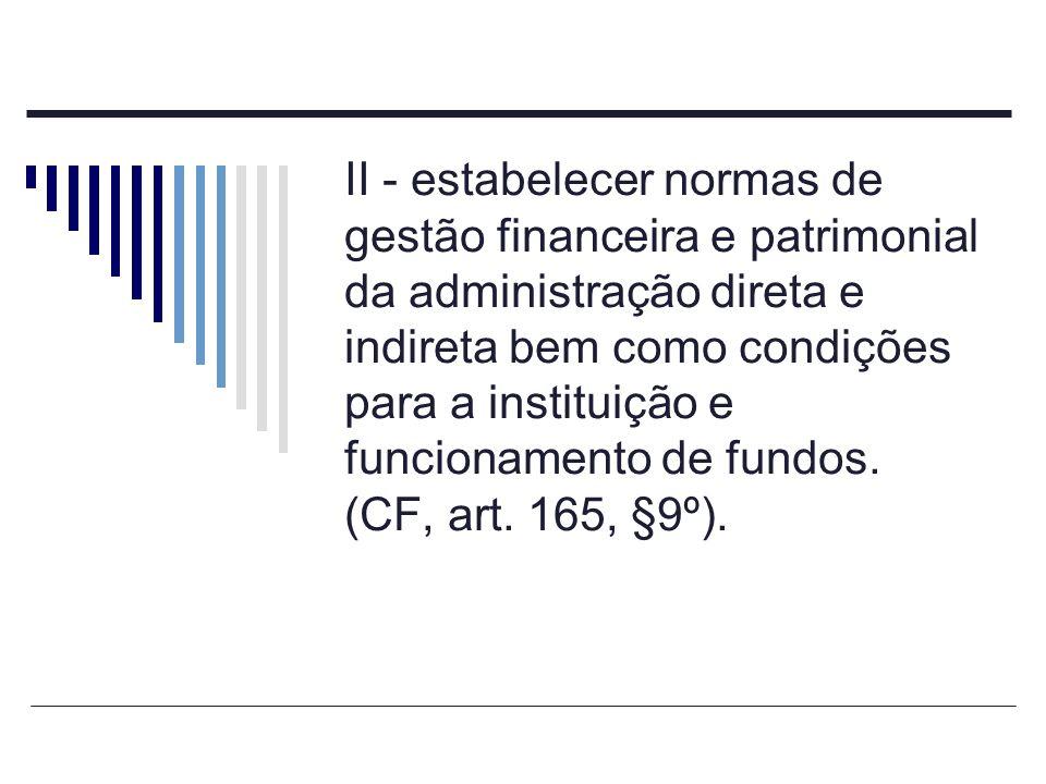 II - estabelecer normas de gestão financeira e patrimonial da administração direta e indireta bem como condições para a instituição e funcionamento de