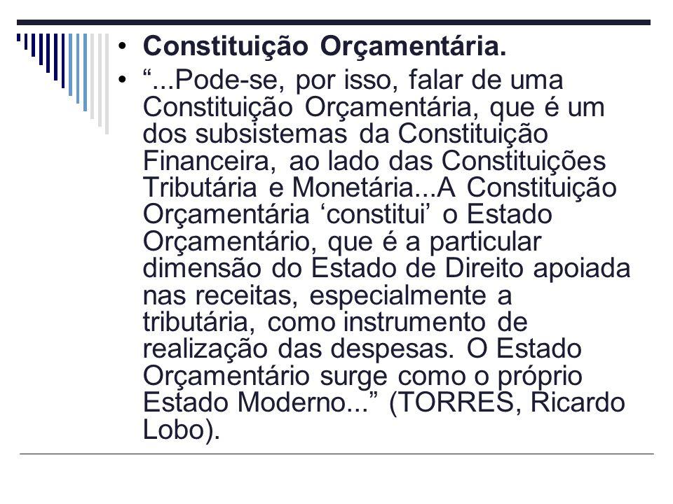 Constituição Orçamentária....Pode-se, por isso, falar de uma Constituição Orçamentária, que é um dos subsistemas da Constituição Financeira, ao lado d