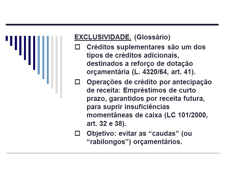 EXCLUSIVIDADE. (Glossário) Créditos suplementares são um dos tipos de créditos adicionais, destinados a reforço de dotação orçamentária (L. 4320/64, a