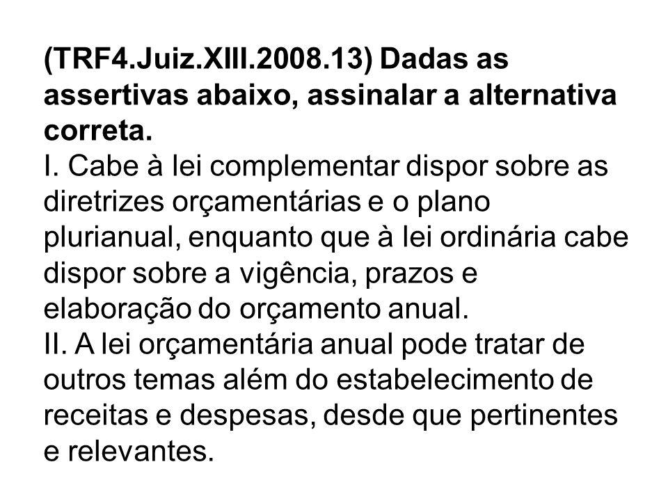 (TRF4.Juiz.XIII.2008.13) Dadas as assertivas abaixo, assinalar a alternativa correta. I. Cabe à lei complementar dispor sobre as diretrizes orçamentár