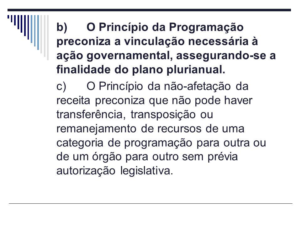 b)O Princípio da Programação preconiza a vinculação necessária à ação governamental, assegurando-se a finalidade do plano plurianual. c)O Princípio da