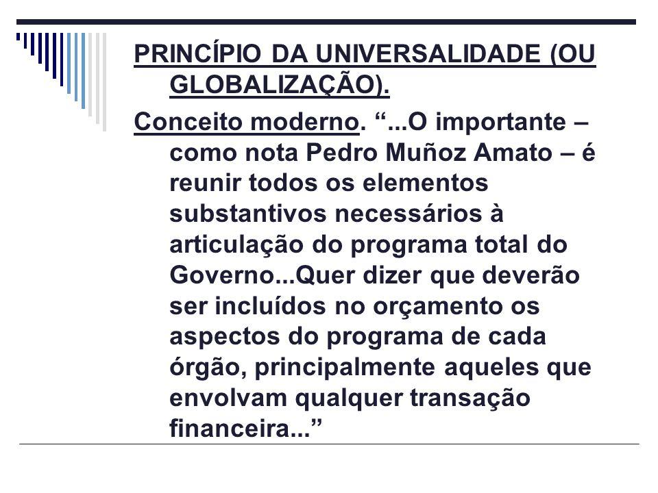 PRINCÍPIO DA UNIVERSALIDADE (OU GLOBALIZAÇÃO). Conceito moderno....O importante – como nota Pedro Muñoz Amato – é reunir todos os elementos substantiv