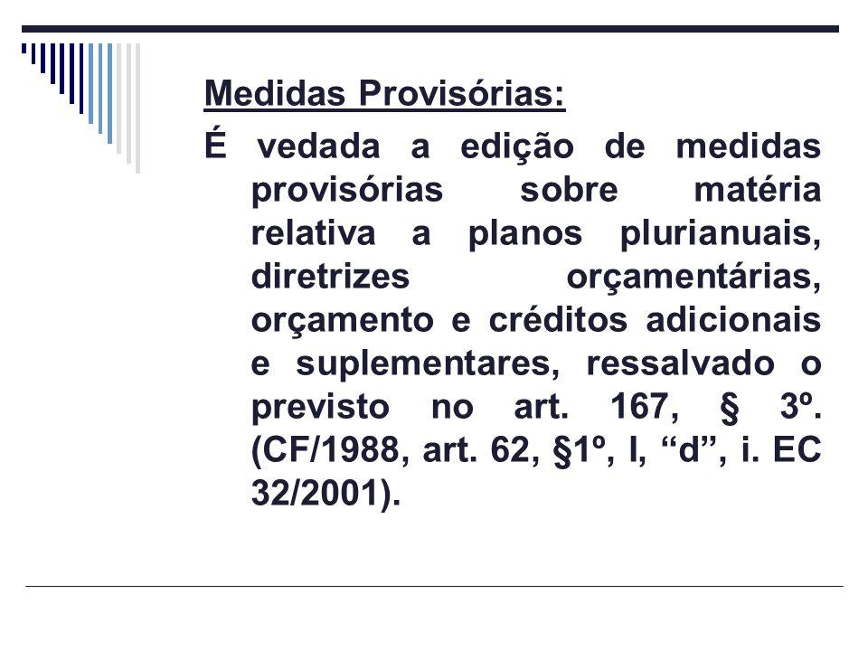 Medidas Provisórias: É vedada a edição de medidas provisórias sobre matéria relativa a planos plurianuais, diretrizes orçamentárias, orçamento e crédi