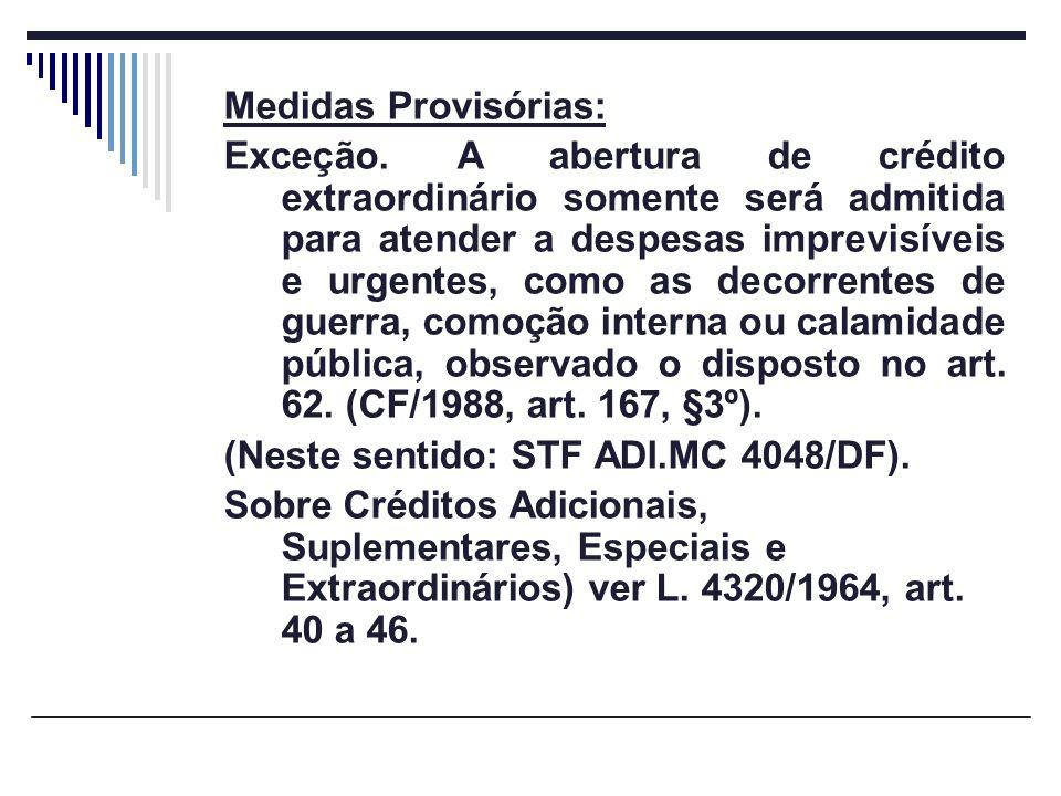 Medidas Provisórias: Exceção. A abertura de crédito extraordinário somente será admitida para atender a despesas imprevisíveis e urgentes, como as dec